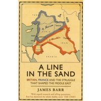 A Line in the Sand : Britain, France and the struggle that shaped the Middle East
