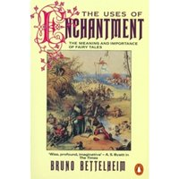 The Uses of Enchantment : The Meaning and Importance of Fairy Tales