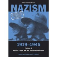 Nazism 1919-1945 Volume 3 : Foreign Policy, War and Racial Extermination: A Documentary Reader