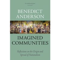 Imagined Communities : Reflections on the Origin and Spread of Nationalism