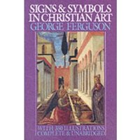 Signs and Symbols in Christian Art: With Illustrations from Paintings of the Renaissance by George Ferguson (Paperback, 1966)