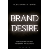 Brand Desire : How to Create Consumer Involvement and Inspiration
