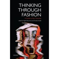 Thinking Through Fashion : A Guide to Key Theorists