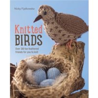 Knitted Birds : Over 30 Fun Feathered Friends for You to Knit