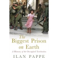 The Biggest Prison on Earth : A History of the Occupied Territories