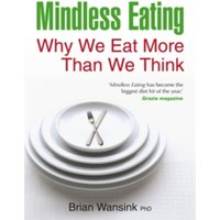 Mindless Eating: Why We Eat More Than We Think by Brian Wansink (Paperback, 2011)