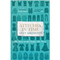 Stitches in Time : The Story of the Clothes We Wear