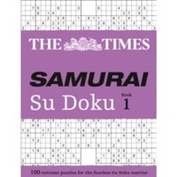 The Times Samurai Su Doku : 100 Extreme Puzzles for the Fearless Su Doku Warrior