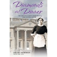 Diamonds At Dinner : My Life as a Lady's Maid in a 1930s Stately Home.