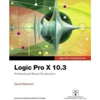 Logic Pro X 10.3 - Apple Pro Training Series : Professional Music Production
