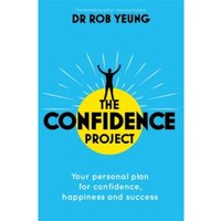 Confidence 2.0 : Why you need less than you think and how to achieve success in life