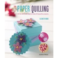 Paper Quilling : All the Skills You Need to Make 20 Beautiful Projects