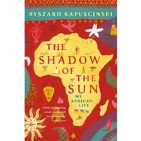 The Shadow of the Sun : My African Life