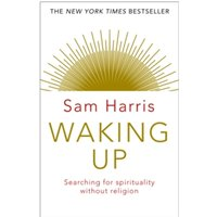 Waking Up : Searching for Spirituality Without Religion