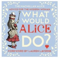 What Would Alice Do? : Advice for the Modern Woman