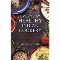 Everyday Healthy Indian Cookery : Quick and easy curries for really healthy eating
