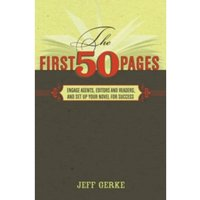 The First 50 Pages : Engage Agents, Editors and Readers and Set Up Your Novel for Success