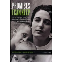 Promises I Can Keep: Why Poor Women Put Motherhood before Marriage by Kathryn Edin, Maria Kefalas (Paperback, 2011)
