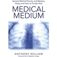 Medical Medium : Secrets Behind Chronic and Mystery Illness and How to Finally Heal