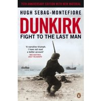 Dunkirk: Fight to the Last Man by Hugh Sebag-Montefiore (Paperback, 2015)