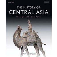 The History of Central Asia : The Age of the Silk Roads