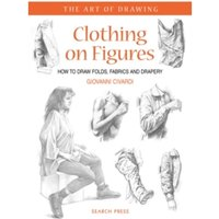Art of Drawing: Clothing on Figures : How to Draw Folds, Fabrics and Drapery