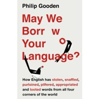 May We Borrow Your Language? : How English Steals Words from All Over the World