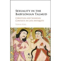 Sexuality in the Babylonian Talmud : Christian and Sasanian Contexts in Late Antiquity