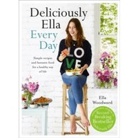 Deliciously Ella Every Day : Simple Recipes and Fantastic Food for a Healthy Way of Life