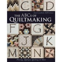 The ABCs of Quiltmaking : Piecing, Applique, Quilting & More