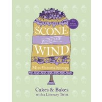 Scone with the Wind : Cakes and Bakes with a Literary Twist