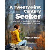 A Twenty-First Century Seeker : Maintaining Spiritual Principles in a Very Hectic World