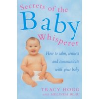 Secrets Of The Baby Whisperer: How to Calm, Connect and Communicate with your Baby by Melinda Blau, Tracy Hogg (Paperback,...