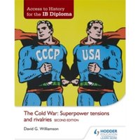 Image of Access to History for the IB Diploma: The Cold War: Superpower tensions and rivalries Second Edition