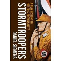 Stormtroopers : A New History of Hitler's Brownshirts