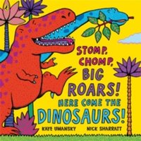 Stomp, Chomp, Big Roars! Here Come the Dinosaurs! by Kaye Umansky (Paperback, 2006)