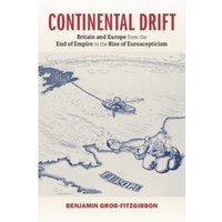 Continental Drift : Britain and Europe from the End of Empire to the Rise of Euroscepticism
