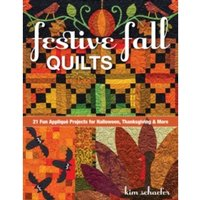 Festive Fall Quilts : 21 Fun Applique Projects for Halloween, Thanksgiving & More
