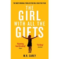 The Girl With All The Gifts : The most original thriller you will read this year