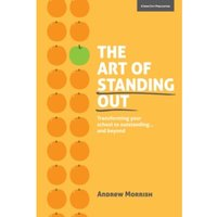 The Art of Standing Out : Transforming Your School to Outstanding... and Beyond