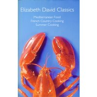 Elizabeth David Classics : 'Mediterranean Food', 'French Country Cooking' and 'Summer Cooking'