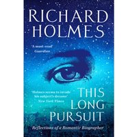 This Long Pursuit : Reflections of a Romantic Biographer