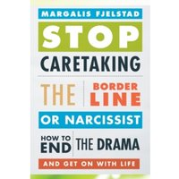 Stop Caretaking the Borderline or Narcissist: How to End the Drama and Get on with Life by Margalis Fjelstad (Paperback,...