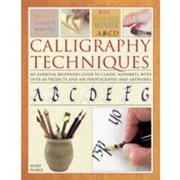 Calligraphy Techniques: An Essential Beginner's Guide to Classic Alphabets, with Over 40 Projects and 400 Photographs and...
