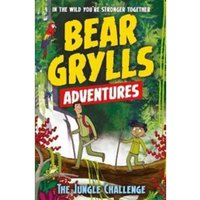 A Bear Grylls Adventure 3: The Jungle Challenge : by bestselling author and Chief Scout Bear Grylls
