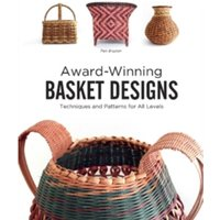 Award-Winning Basket Designs : Techniques and Patterns for All Levels