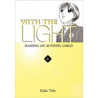 With the Light... Vol. 6: Raising an Autistic Child by Keiko Tobe (Paperback, 2010)