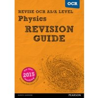 Revise OCR AS/A level Physics Revision Guide : (with free online edition)