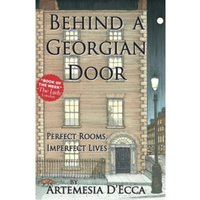 Behind a Georgian Door: Perfect Rooms, Imperfect Lives by Artemesia D'Ecca (Paperback, 2016)