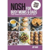 NOSH for Busy Mums and Dads : A Family Cookbook with Everyday Food for Real Families